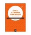 ÉTICA, ECONOMIA E SOCIEDADE